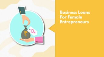 Business Loans for Women Entrepreneurs are now Quick and Easy!